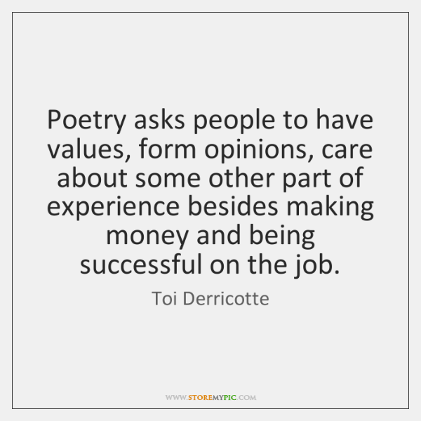 Poetry asks people to have values, form opinions, care about some other ...