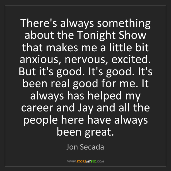 Jon Secada: There's always something about the Tonight Show that...