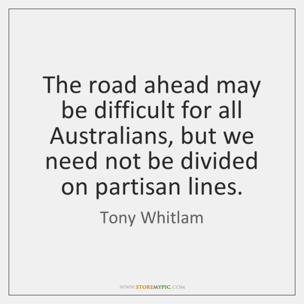 The road ahead may be difficult for all Australians, but we need ...