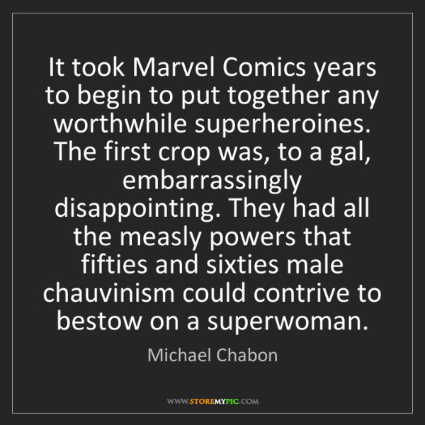 Michael Chabon: It took Marvel Comics years to begin to put together...