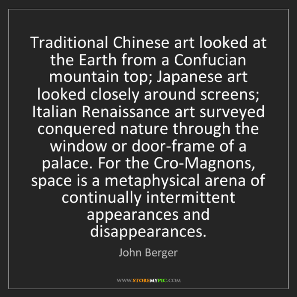 John Berger: Traditional Chinese art looked at the Earth from a Confucian...