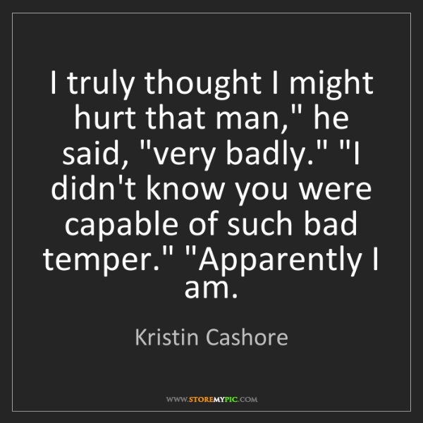 """Kristin Cashore: I truly thought I might hurt that man,"""" he said, """"very..."""