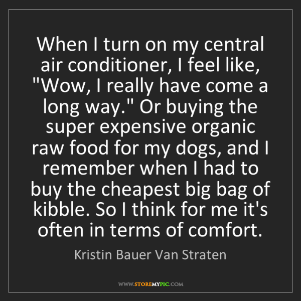 Kristin Bauer Van Straten: When I turn on my central air conditioner, I feel like,...