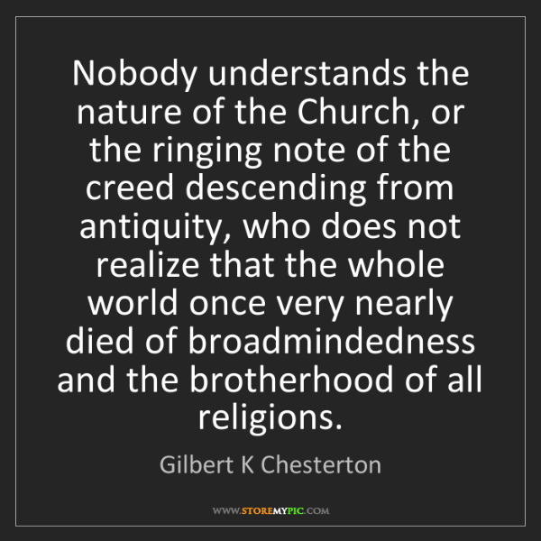 Gilbert K Chesterton: Nobody understands the nature of the Church, or the ringing...