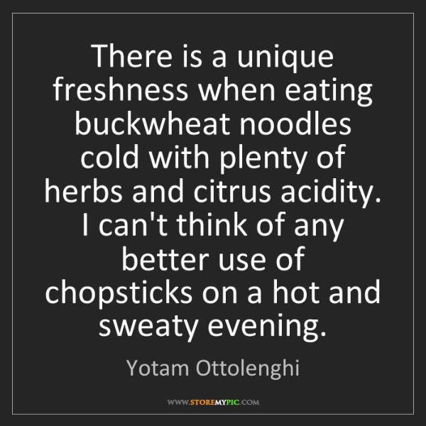 Yotam Ottolenghi: There is a unique freshness when eating buckwheat noodles...