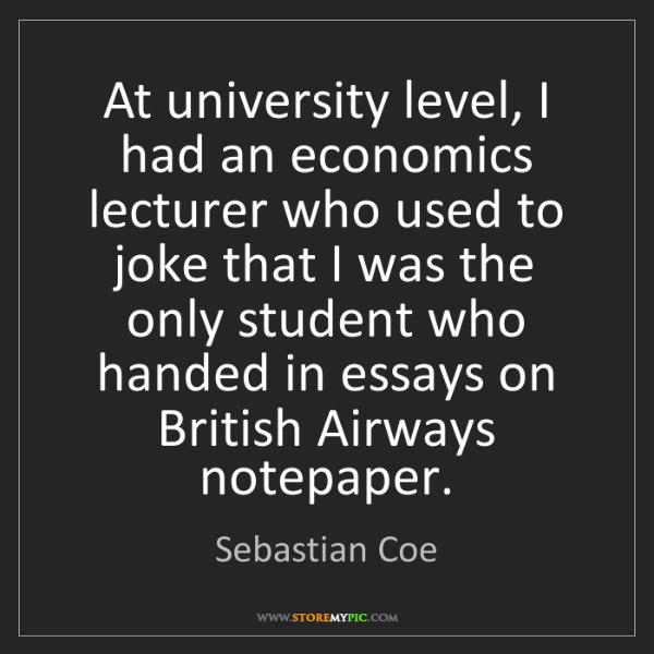 Sebastian Coe: At university level, I had an economics lecturer who...