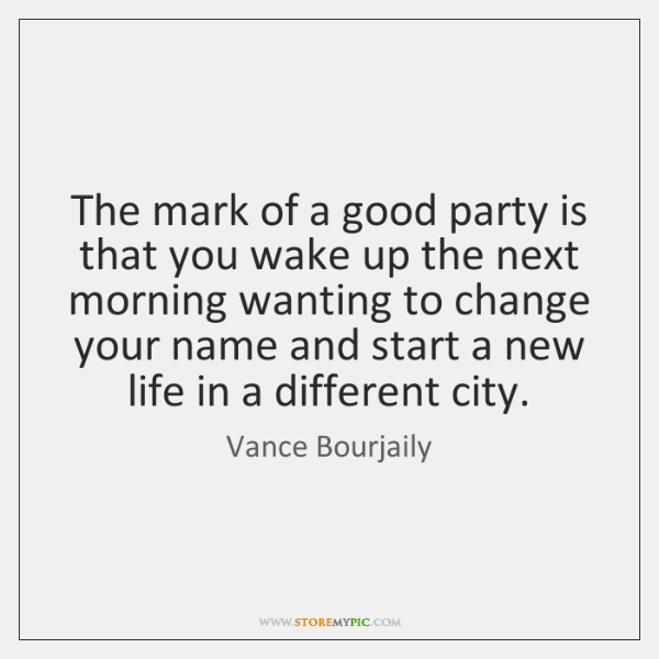 The mark of a good party is that you wake up the ...