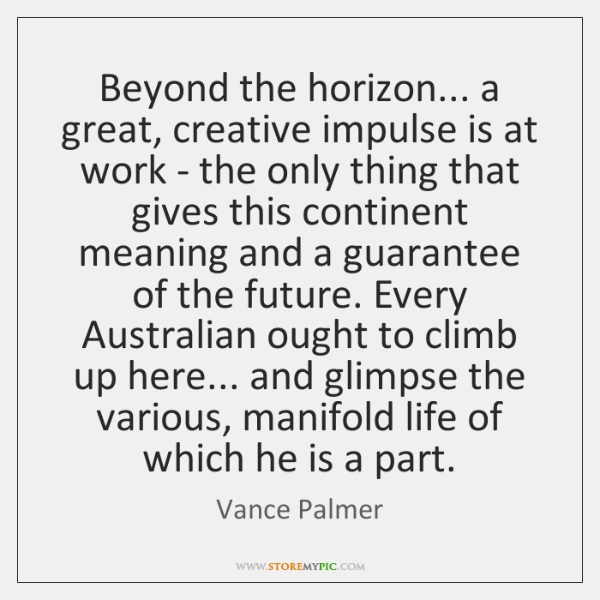 Beyond the horizon... a great, creative impulse is at work - the ...