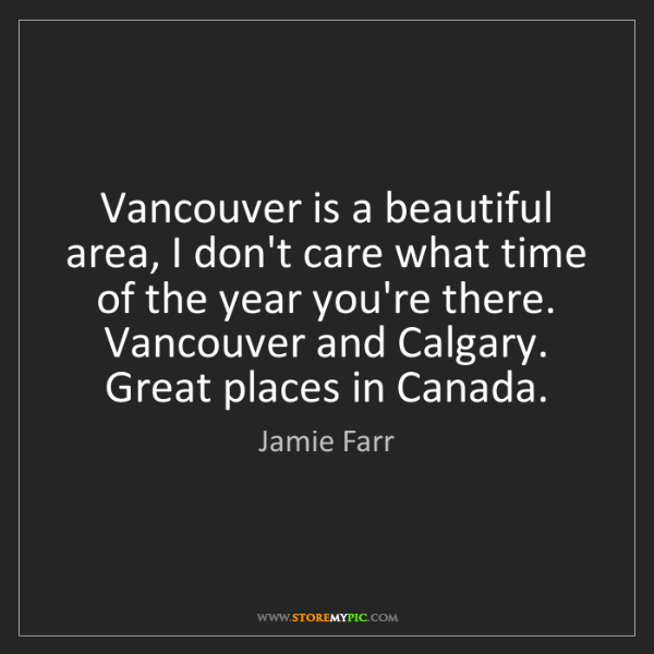 Jamie Farr: Vancouver is a beautiful area, I don't care what time...