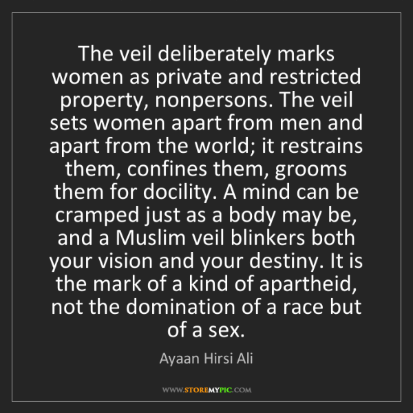 Ayaan Hirsi Ali: The veil deliberately marks women as private and restricted...