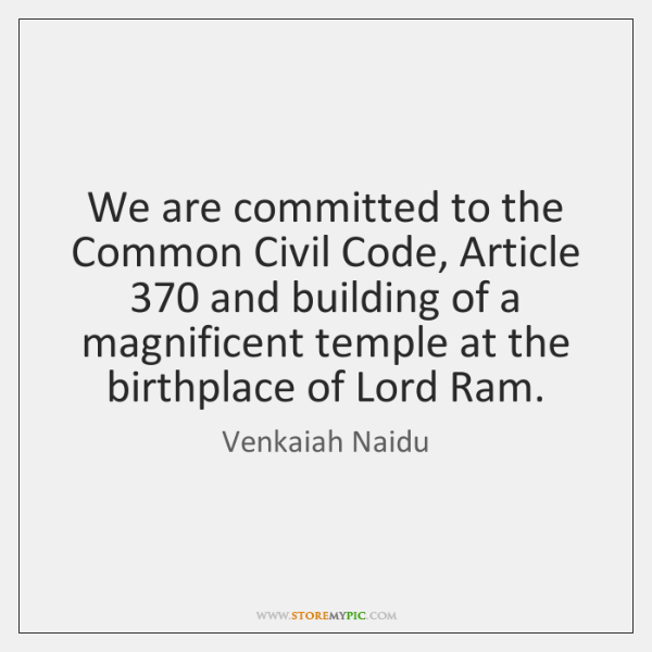 We are committed to the Common Civil Code, Article 370 and building of ...