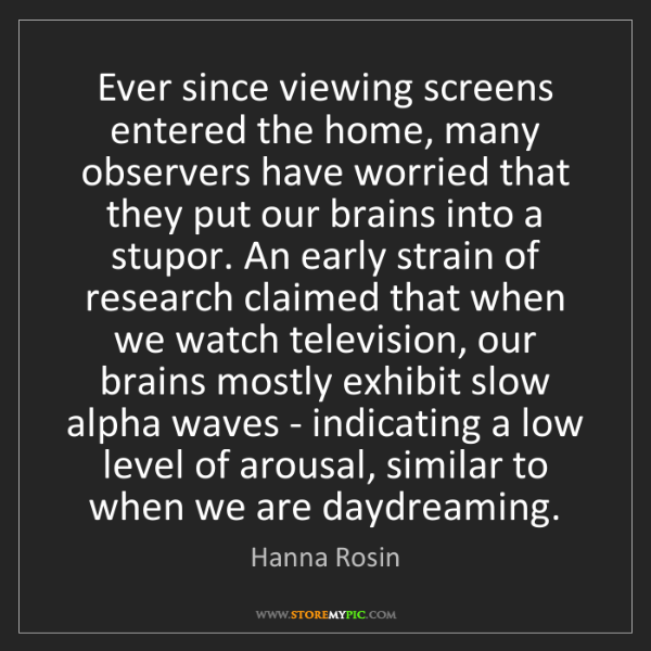 Hanna Rosin: Ever since viewing screens entered the home, many observers...