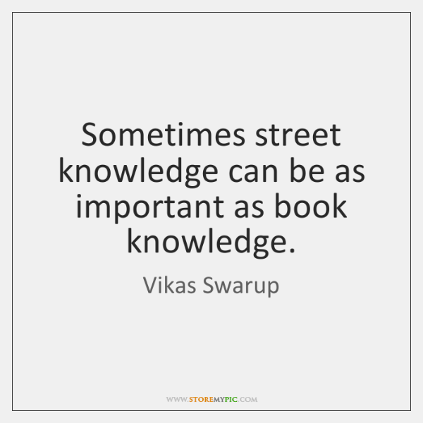 Sometimes street knowledge can be as important as book knowledge.