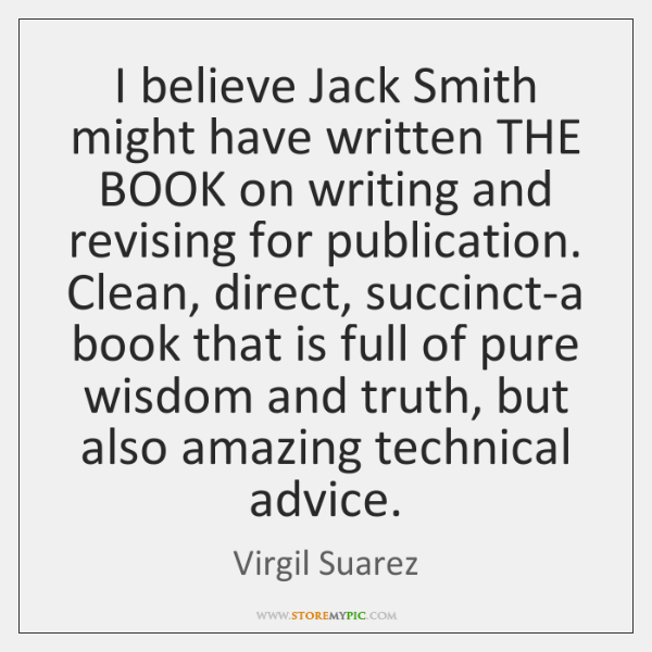 I believe Jack Smith might have written THE BOOK on writing and ...