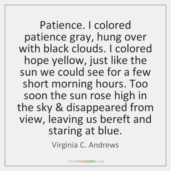 Patience. I colored patience gray, hung over with black clouds. I colored ...