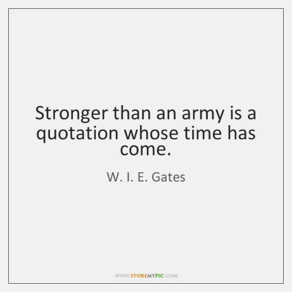 Stronger than an army is a quotation whose time has come.