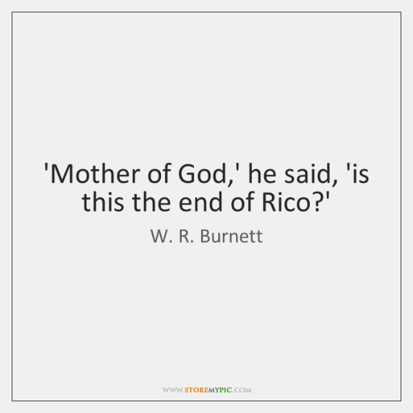 'Mother of God,' he said, 'is this the end of Rico?...