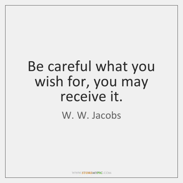 Be Careful What You Wish For You May Receive It Storemypic