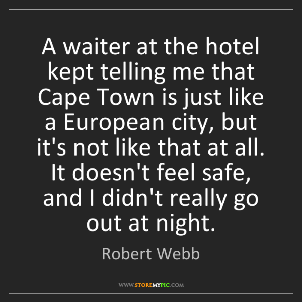 Robert Webb: A waiter at the hotel kept telling me that Cape Town...
