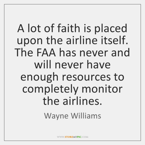 A lot of faith is placed upon the airline itself. The FAA ...