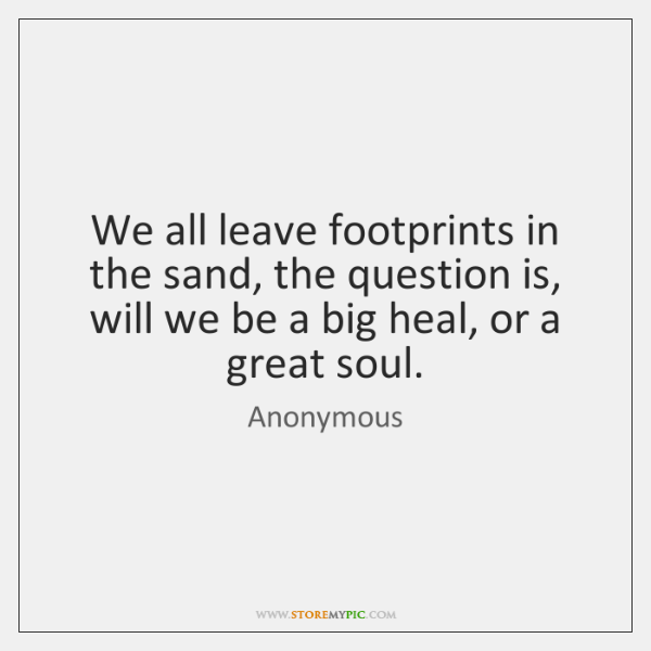 We All Leave Footprints In The Sand The Question Is Will We