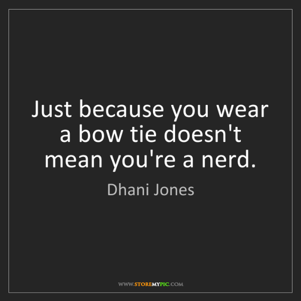 Dhani Jones: Just because you wear a bow tie doesn't mean you're a...
