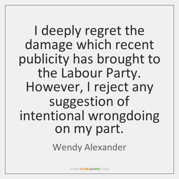 I deeply regret the damage which recent publicity has brought to the ...
