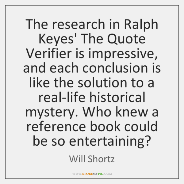 The research in Ralph Keyes' The Quote Verifier is impressive, and each ...