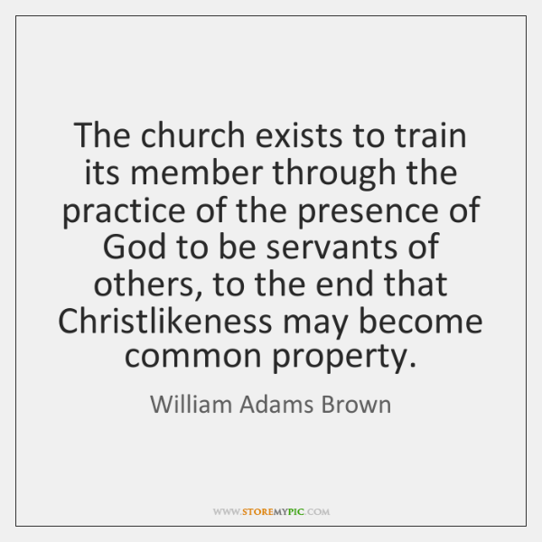 The church exists to train its member through the practice of the ...