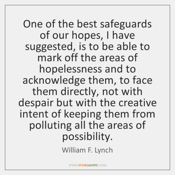 One of the best safeguards of our hopes, I have suggested, is ...