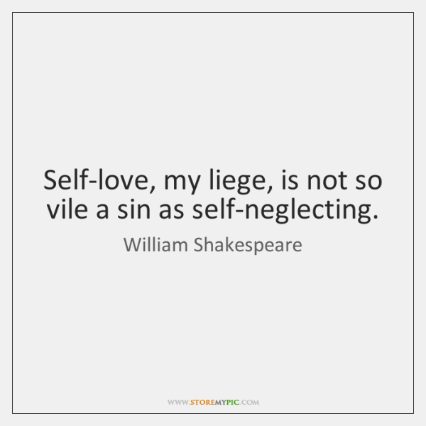 Image of: Words Selflove My Liege Is Not So Vile Sin As Selfneglecting Storemypic Selflove My Liege Is Not So Vile Sin As Selfneglecting
