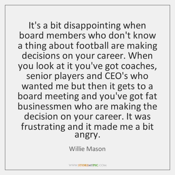It's a bit disappointing when board members who don't know a thing ...