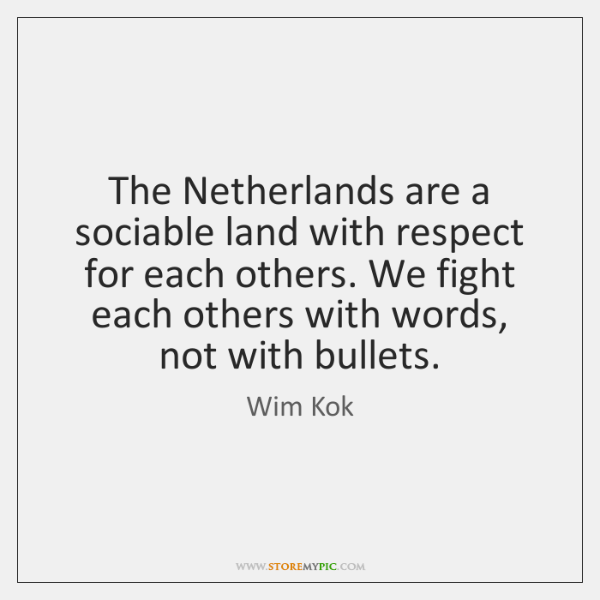 The Netherlands are a sociable land with respect for each others. We ...