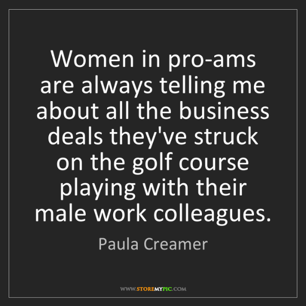 Paula Creamer: Women in pro-ams are always telling me about all the...