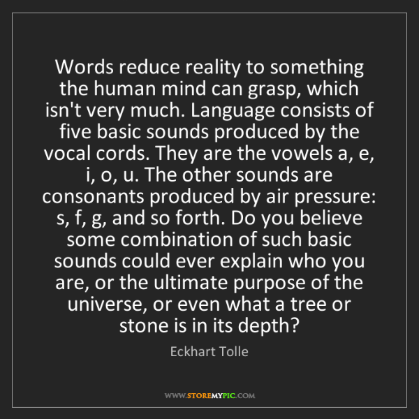 Eckhart Tolle: Words reduce reality to something the human mind can...