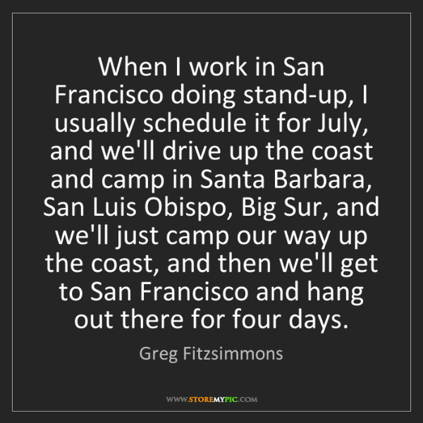 Greg Fitzsimmons: When I work in San Francisco doing stand-up, I usually...