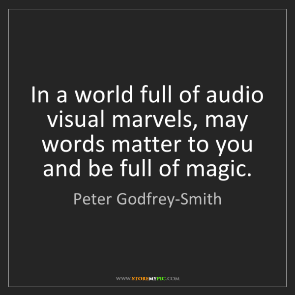 Peter Godfrey-Smith: In a world full of audio visual marvels, may words matter...
