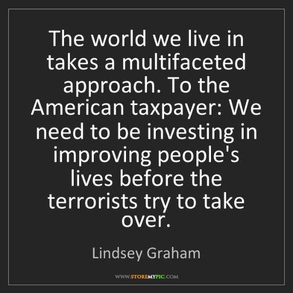 Lindsey Graham: The world we live in takes a multifaceted approach. To...