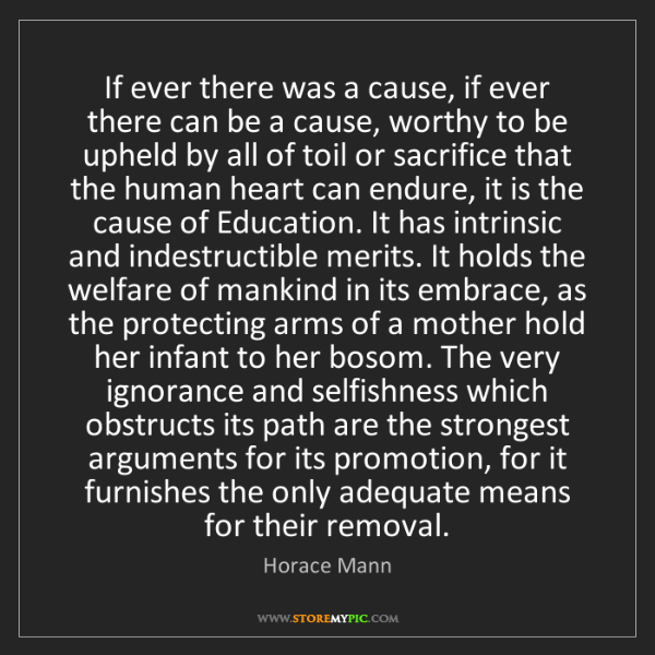 Horace Mann: If ever there was a cause, if ever there can be a cause,...