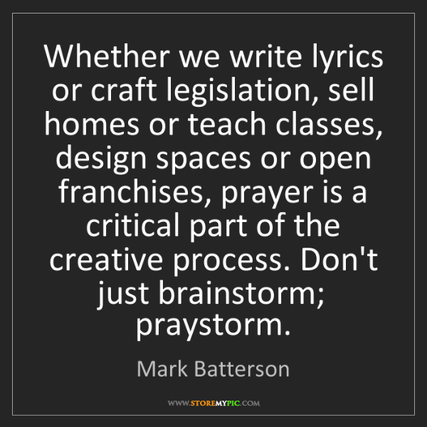 Mark Batterson: Whether we write lyrics or craft legislation, sell homes...