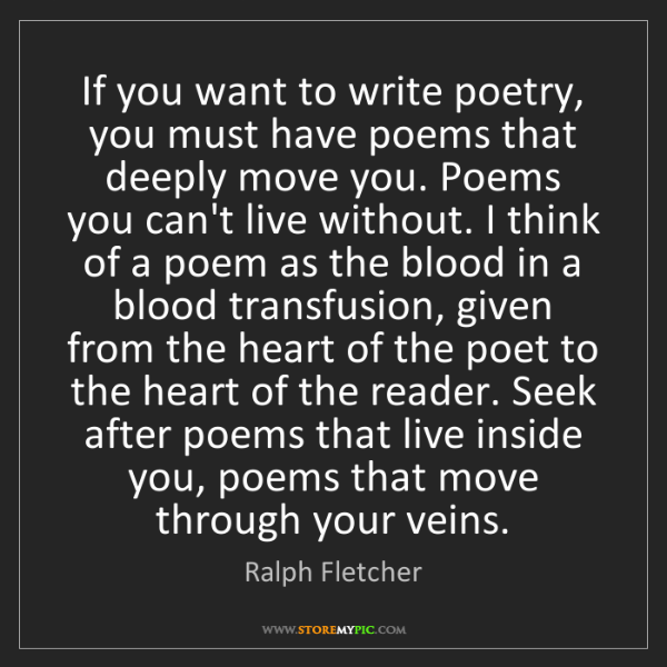 Ralph Fletcher: If you want to write poetry, you must have poems that...
