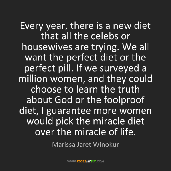 Marissa Jaret Winokur: Every year, there is a new diet that all the celebs or...