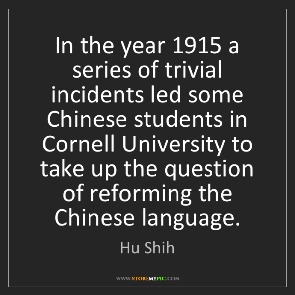 Hu Shih: In the year 1915 a series of trivial incidents led some...