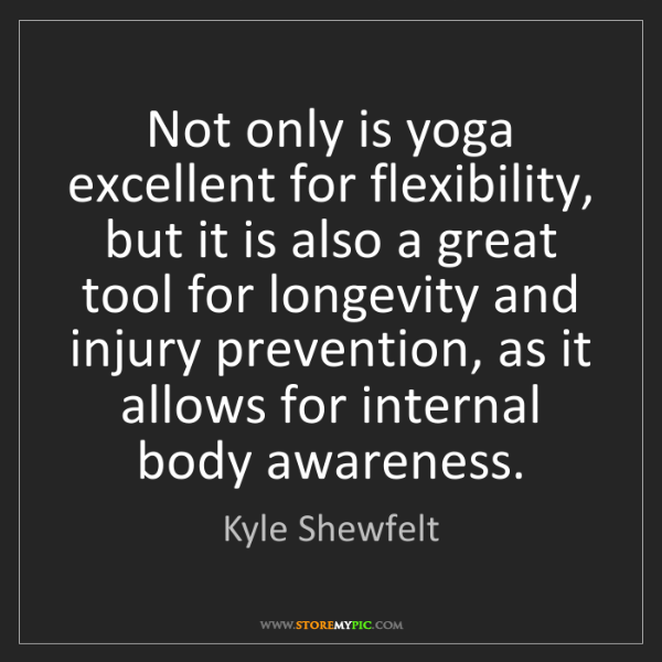 Kyle Shewfelt: Not only is yoga excellent for flexibility, but it is...
