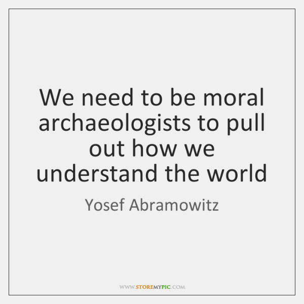 We need to be moral archaeologists to pull out how we understand ...