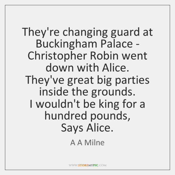 They're changing guard at Buckingham Palace -   Christopher Robin went down with ...
