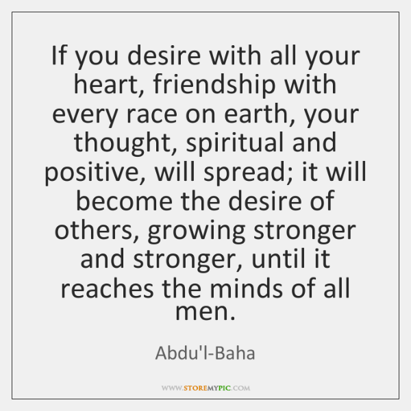 If You Desire With All Your Heart Friendship With Every Race On