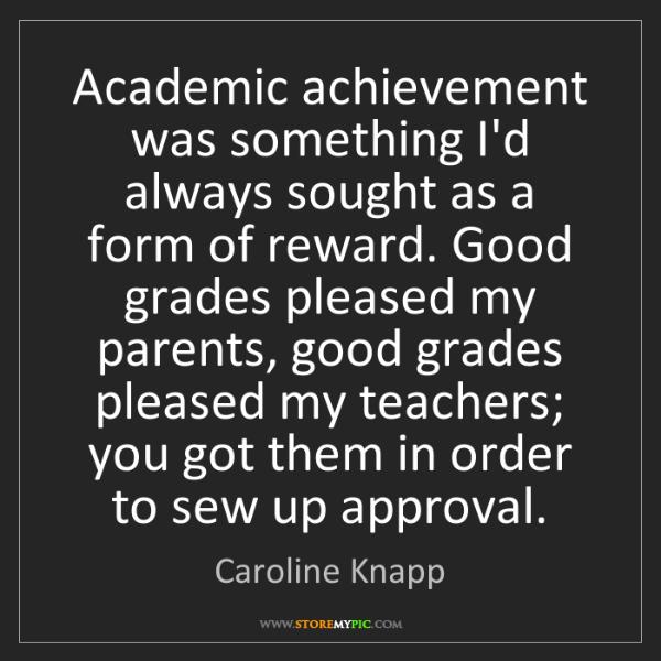Caroline Knapp: Academic achievement was something I'd always sought...