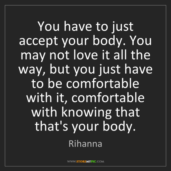 Rihanna: You have to just accept your body. You may not love it...