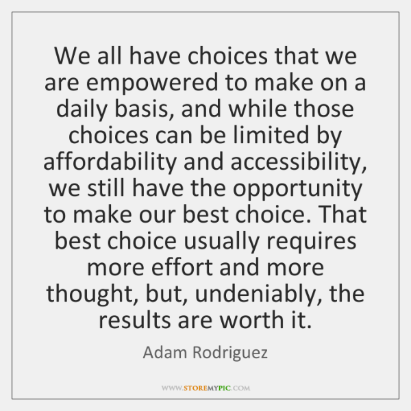 We all have choices that we are empowered to make on a ...
